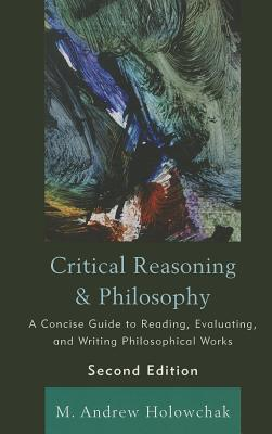 Critical Reasoning and Philosophy By Holowchak, M.